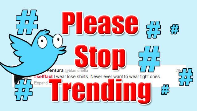 PHOTO:Please Stop Trending: #SelfFact