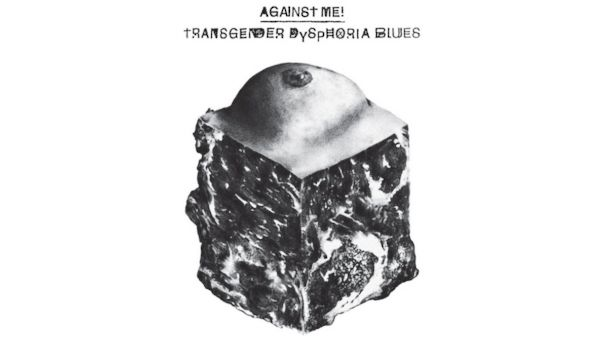 "PHOTO: ""Transgender Dysphoria Blues"" by Against Me!"