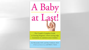 A Baby at Last by Zev Rosenwaks, M.D. and Marc Goldstein, M.D.