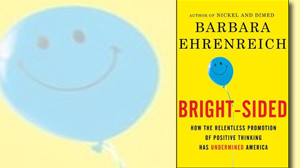 "PHOTO The cover for the book ""Bright-sided: How the Relentless Promotion of Positive Thinking Has Undermined America"" is shown."