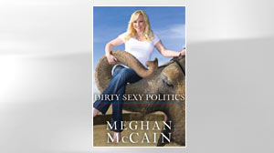 Photo: EXCERPT: Meghan McCains Dirty Sexy Politics: Sen. John McCain Writes About Life on the Campaign Trail and in the Republican Party