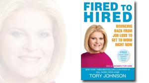 "Photo: Book Cover: Tory Johnsons ""Fired to Hired: Bouncing Back from Job Loss to Get to Work Right Now"""
