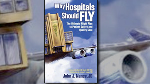 """PHOTO """"Why Hospitals Should Fly: The Ultimate Flight Plan to Patient Safety and Quality Care,"""" by John J. Nance"""