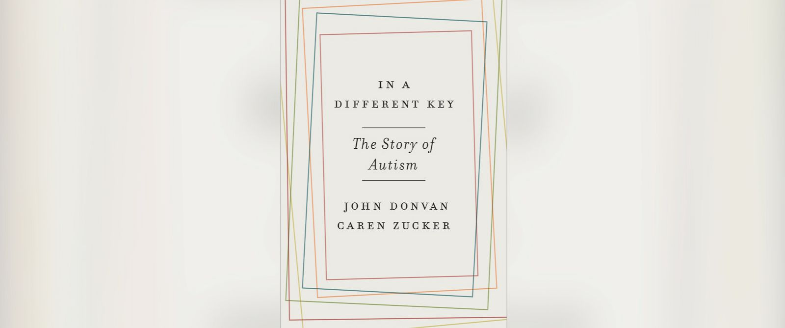 "PHOTO: ""In a Different Key: The Story of Autism"" was written by John Donvan and Caren Zucker."