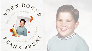 "Frank Bruni Book Jacket ""Born Round"""