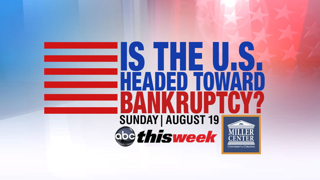 "PHOTO: This Sunday, ABCs ""This Week,"" in partnership with the University of Virginias Miller Center, tackles the topic, ""Is the U.S. Headed Toward Bankruptcy?"""