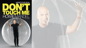 "PHOTO Howie Mandel is going public with his struggle with his OCD in a humorous autobiography entitled, ""Heres the Deal: Dont Touch Me,"" which hits bookstores today."